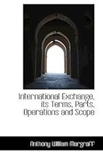 International Exchange, Its Terms, Parts, Operations and Scope af Anthony William Margraff