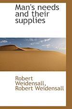 Man's Needs and Their Supplies af Robert Weidensall