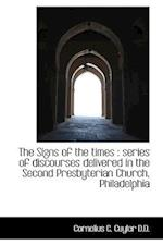 The Signs of the Times: Series of Discourses Delivered in the Second Presbyterian Church, Philadelp af Cornelius C. Cuyler