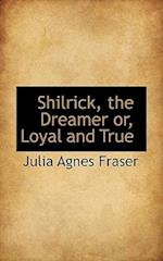 Shilrick, the Dreamer Or, Loyal and True af Julia Agnes Fraser