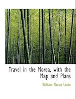 Travel in the Morea, with the Map and Plans af William Martin Leake