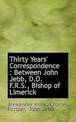 Thirty Years' Correspondence af Alexander Knox, John Jebb, Charles Forster
