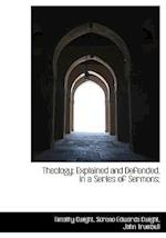 Theology; Explained and Defended, in a Series of Sermons; af John Trumbull, Sereno Edwards Dwight, Timothy Dwight