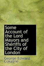 Some Account of the Lord Mayors and Sheriffs of the City of London af George Edward Cokayne