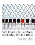 Some Account of the Lord Mayors and Sheriffs of the City of London