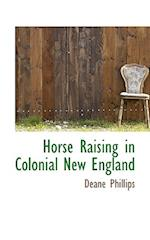 Horse Raising in Colonial New England af Deane Phillips