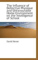 The Influence of Defective Physique and Unfavourable Home Environment on the Intelligence of School af David Heron
