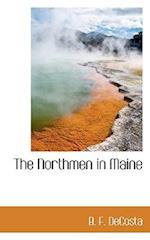 The Northmen in Maine af B. F. Decosta, Benjamin Franklin De Costa