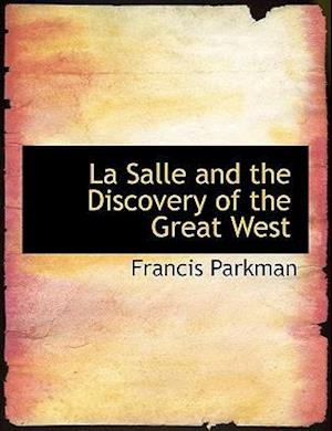 La Salle and the Discovery of the Great West, Volume I