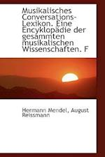 Musikalisches Conversations-Lexikon. Eine Encyklopadie Der Gesammten Musikalischen Wissenschaften. F af Hermann Mendel, August Reissmann