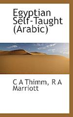 Egyptian Self-Taught (Arabic) af R. a. Marriott, C. A. Thimm