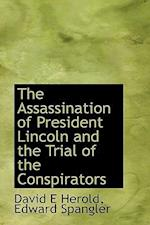 The Assassination of President Lincoln and the Trial of the Conspirators af Edward Spangler, David E. Herold