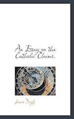 An Essay on the Catholic Claims.