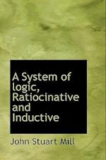 A System of Logic, Ratiocinative and Inductive af John Stuart Mill