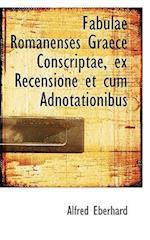 Fabulae Romanenses Graece Conscriptae, Ex Recensione Et Cum Adnotationibus af Alfred Eberhard