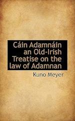 Cain Adamnain an Old-Irish Treatise on the Law of Adamnan af Kuno Meyer