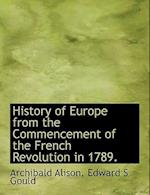 History of Europe from the Commencement of the French Revolution in 1789. af Edward S. Gould, Archibald Alison