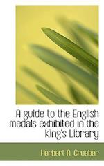 A Guide to the English Medals Exhibited in the King's Library af Herbert Appold Grueber