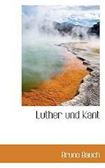 Luther Und Kant af Bruno Bauch