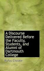 A Discourse Delivered Before the Faculty, Students, and Alumni of Dartmouth College af Rufus Choate