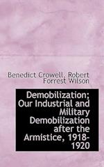 Demobilization; Our Industrial and Military Demobilization After the Armistice, 1918-1920 af Benedict Crowell, Robert Forrest Wilson