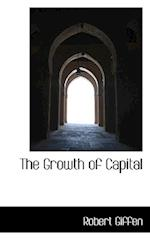 The Growth of Capital af Robert Giffen