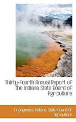 Thirty-Fourth Annual Report of the Indiana State Board of Agriculture af Anonymous