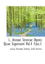 L. Annaei Senecae Opera Quae Supersunt Vol.1 Fasc.1 af Lucius Annaeus Seneca, Emil Hermes