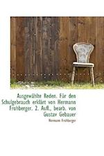 Ausgewahlte Reden. Fur Den Schulgebrauch Erklart Von Hermann Frohberger. 2. Aufl., Bearb. Von Gustav