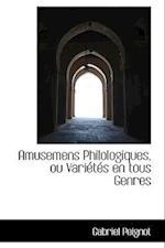 Amusemens Philologiques, Ou Vari T?'s En Tous Genres