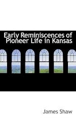 Early Reminiscences of Pioneer Life in Kansas