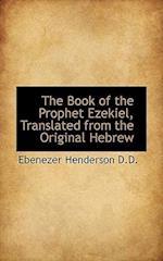The Book of the Prophet Ezekiel, Translated from the Original Hebrew af Ebenezer Henderson