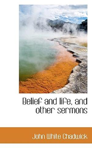 Belief and Life, and Other Sermons