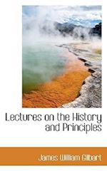 Lectures on the History and Principles af James William Gilbart