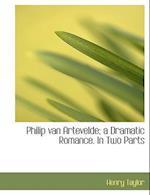 Philip Van Artevelde; A Dramatic Romance. in Two Parts