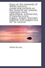 Essay on the Elements of British Industry; Comprising Remarks on the Cause of Our Present Depressed af William Burness