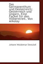 Das Germanenthum Und Oesterreich; Oesterreich Und Ungarn. Eine Fackel Fur Den Volkerstreit. Von Arko af Johann Woldemar Streubel