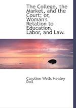 The College, the Market, and the Court; Or, Woman's Relation to Education, Labor, and Law.