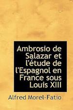 Ambrosio de Salazar Et L' Tude de L'Espagnol En France Sous Louis XIII af Alfred Morel-Fatio