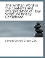 The Written Word or the Contents and Interpretation of Holy Scripture Briefly Considered af Samuel Gosnell Green