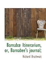 Barnab Itinerarium, Or, Barnabee's Journal; af Richard Brathwait