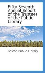 Fifty-Seventh Annual Report of the Trustees of the Public Library