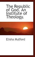 The Republic of God. an Institute of Theology. af Elisha Mulford