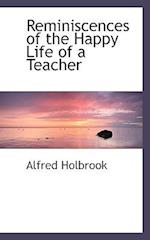 Reminiscences of the Happy Life of a Teacher af Alfred Holbrook