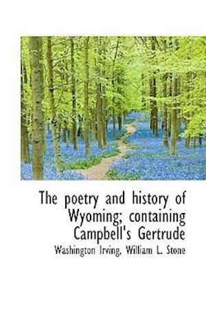 The poetry and history of Wyoming; containing Campbell's Gertrude