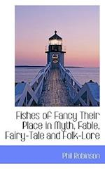 Fishes of Fancy Their Place in Myth, Fable, Fairy-Tale and Folk-Lore af Phil Robinson