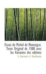 Essais de Michel de Montaigne. Texte Original de 1580 avec les Variantes des éditions