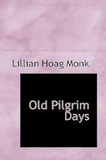 Old Pilgrim Days af Lillian Hoag Monk