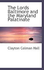 The Lords Baltimore and the Maryland Palatinate af Clayton Colman Hall