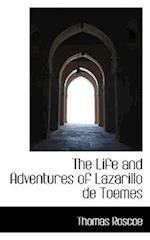 The Life and Adventures of Lazarillo de Toemes af Thomas Roscoe